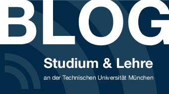 Blog Studium und Lehre - Technische Universität München